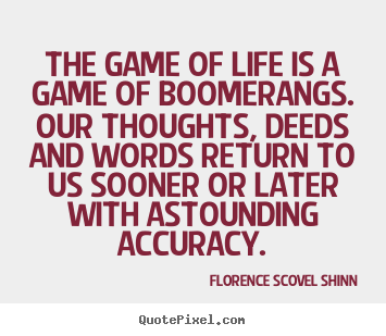 Quotes About Life The Game Of Life Is A Game Of Boomerangs Our
