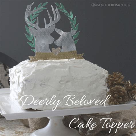 """""""Deerly"""" Beloved DIY Cake Topper with Cricut Explore   A"""