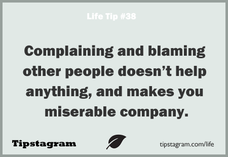 Complaining And Blaming Other People Doesnt Help Anything And