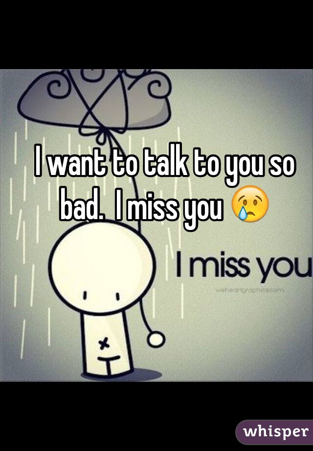 I Want To Talk To You So Bad I Miss You