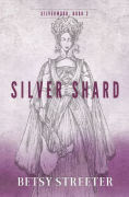 Title: Silver Shard, Author: Betsy Streeter