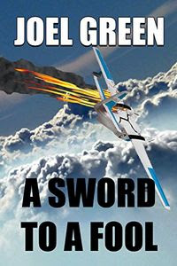 A Sword to a Fool by Joel Green