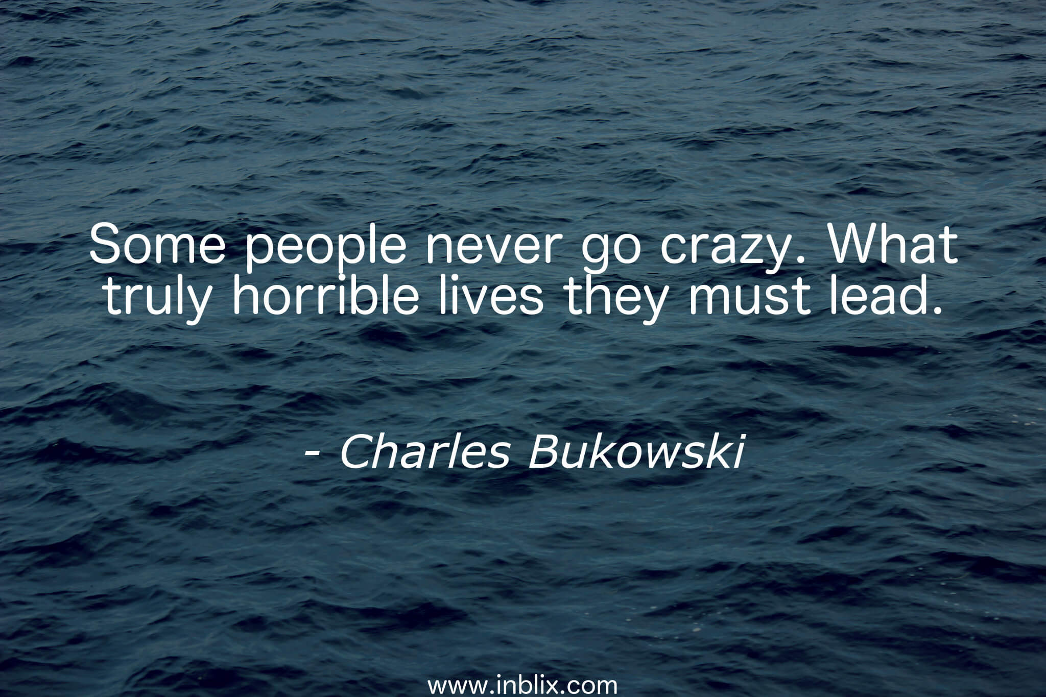 Some People Never Go Crazy Wh By Charles Bukowski Inblix