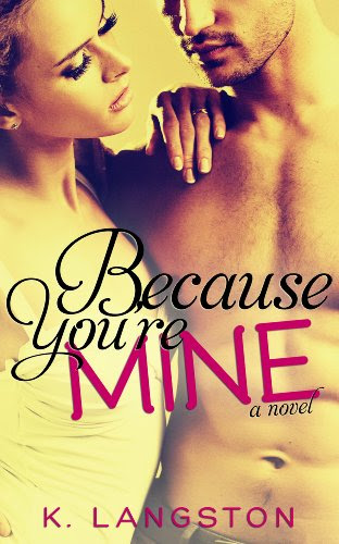 Because You're Mine (Mine #1) by K. Langston