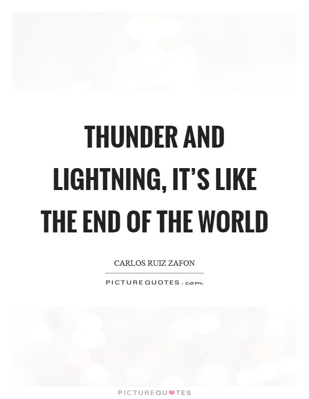 Thunder And Lightning Its Like The End Of The World Picture Quotes