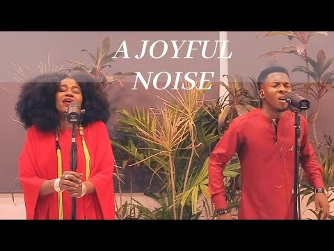 A JOYFUL NOISE - Pastor Emmanuel Iren and TY Bello