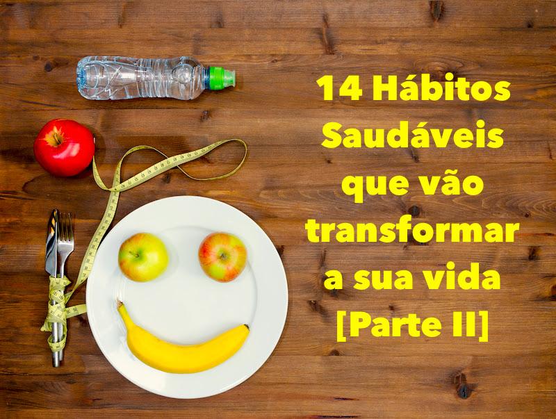 14 Hábitos Saudáveis Que Vão Transformar A Sua Vida