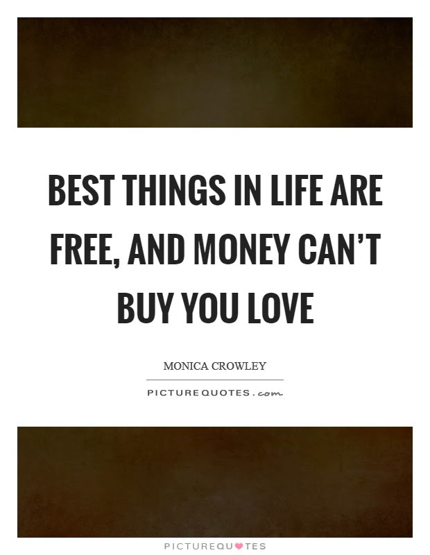 Best Things In Life Are Free And Money Cant Buy You Love Picture