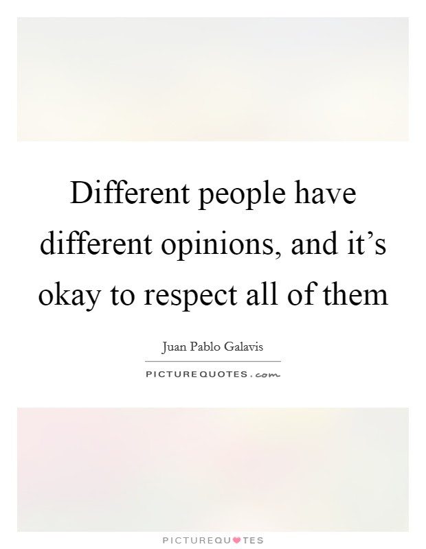 Different People Have Different Opinions And Its Okay To