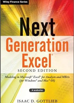 Next Generation Excel: Modeling In Excel For Analysts And MBAs (2nd Edition)