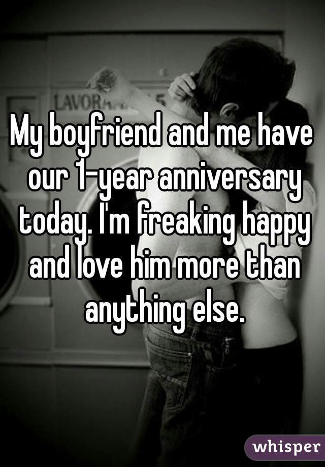 My Boyfriend And Me Have Our 1 Year Anniversary Today Im Freaking