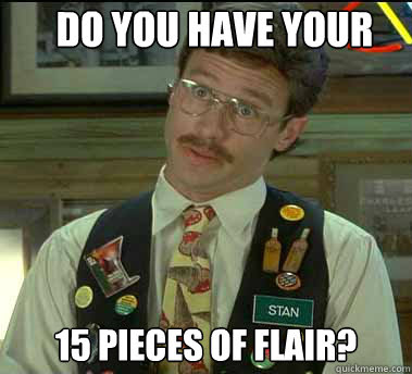 Do You Have Your 15 Pieces Of Flair Office Space Stan Quickmeme
