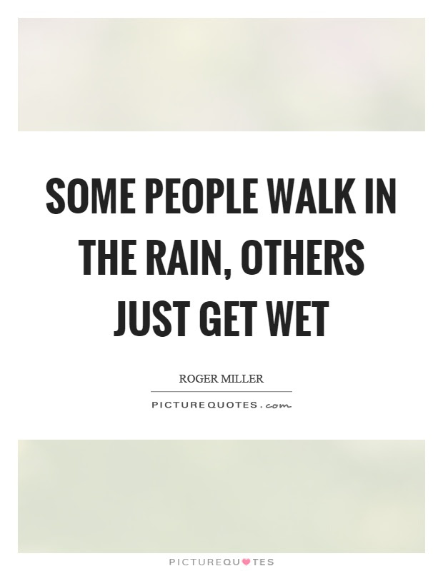 Some People Walk In The Rain Others Just Get Wet Picture Quotes