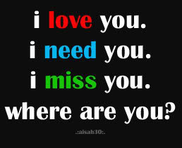 I Love You I Need You I Miss You Where Are You Sad Quote