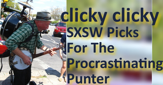 Clicky Clicky's SXSW Picks For Procastinating Punters