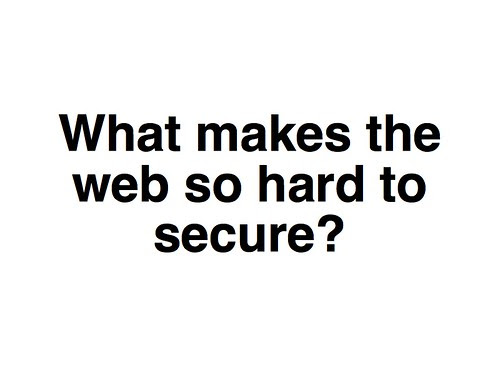 What makes the web so hard to secure?