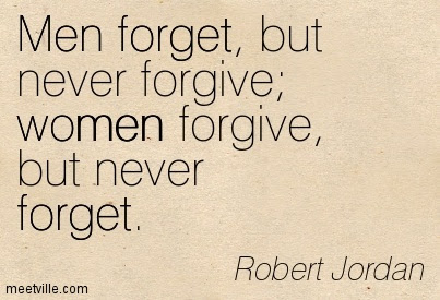 Men Forget But Never Forgivewomen Forgive But Never Forget