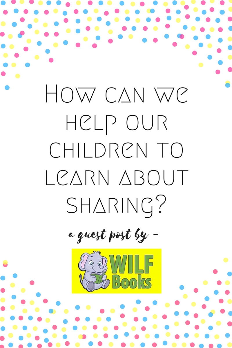 How can we help our children to learn about sharing? A guest post by WILF Books.