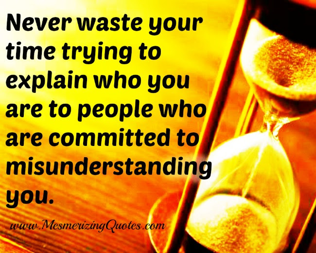 Never Waste Your Time To Explain People Who You Are Mesmerizing Quotes