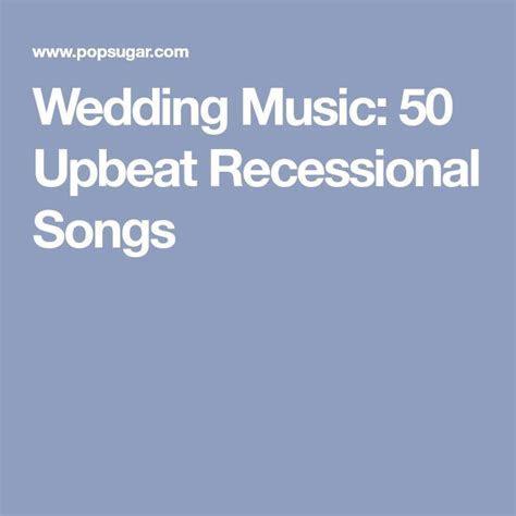 Wedding Music: 50 Upbeat Recessional Songs   Wedding