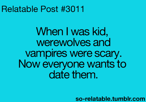 Lol Funny Quote Quotes Humor Vampires Werewolves When I Was A Kid