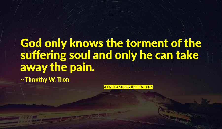 Only God Knows My Pain Quotes Top 21 Famous Quotes About Only God
