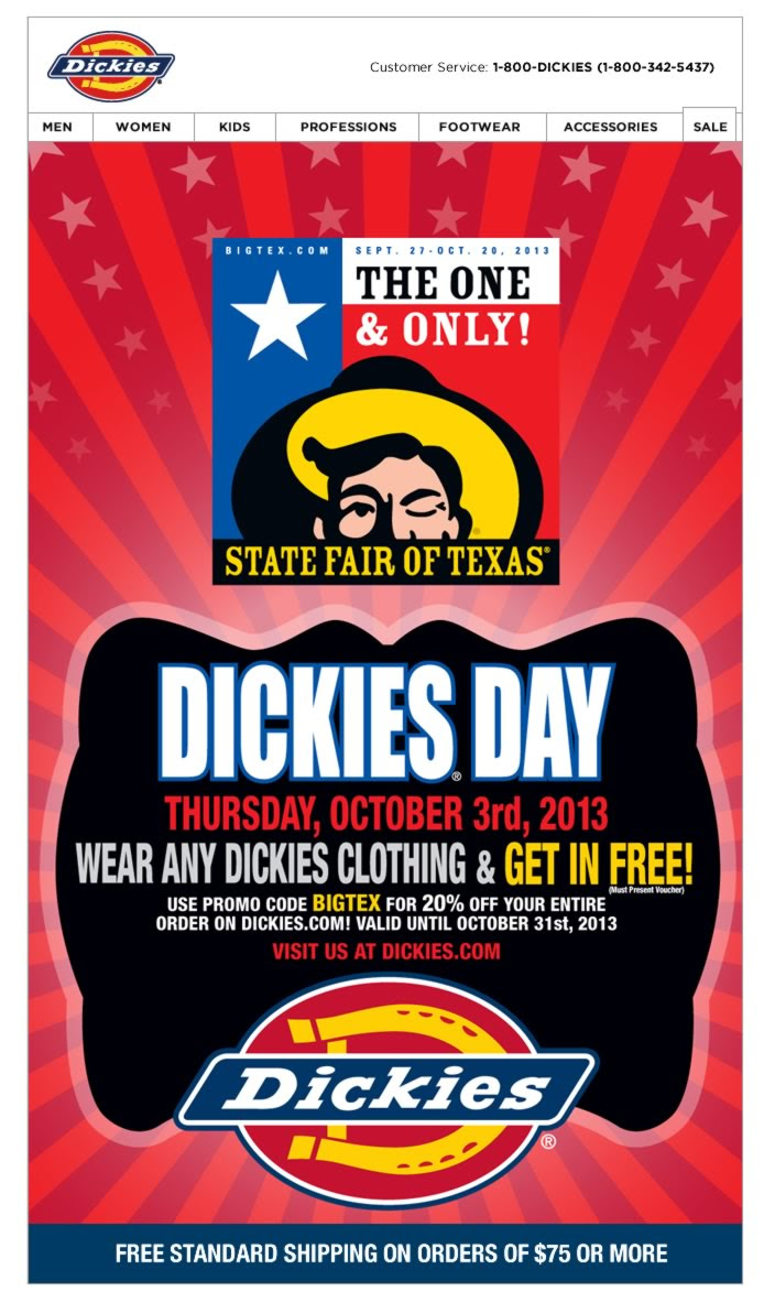 Get your Dickies on and get in FREE to the State Fair of Texas. Shop Dickies.com and get 20% OFF your entire order with your exclusive promo code BIGTEX.