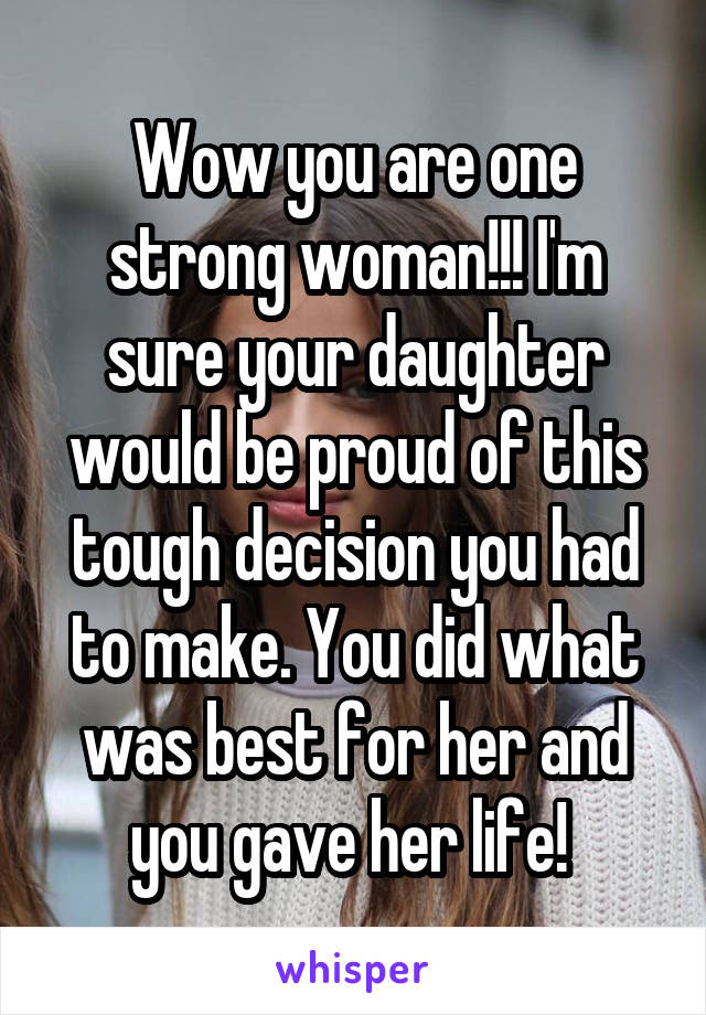 Wow You Are One Strong Woman Im Sure Your Daughter Would Be