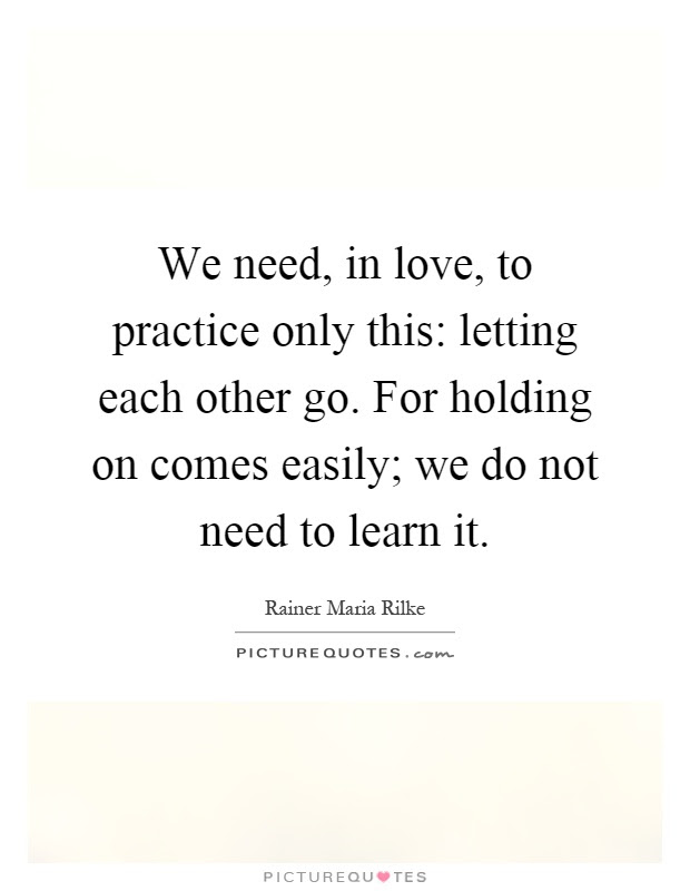 We Need In Love To Practice Only This Letting Each Other Go