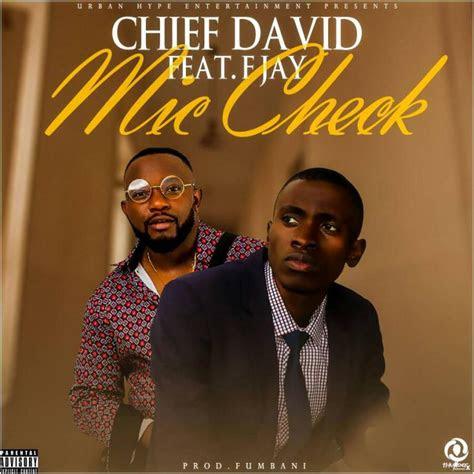 chief david ft  jay mic check prod fumbani
