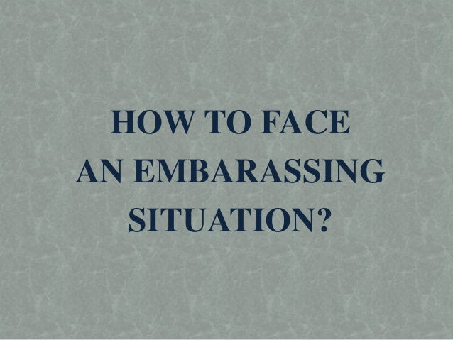 http://image.slidesharecdn.com/howtofaceembarassingsituation-140606105101-phpapp01/95/how-to-face-embarassing-situation-1-638.jpg?cb=1402051913