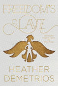 Title: Freedom's Slave, Author: Heather Demetrios