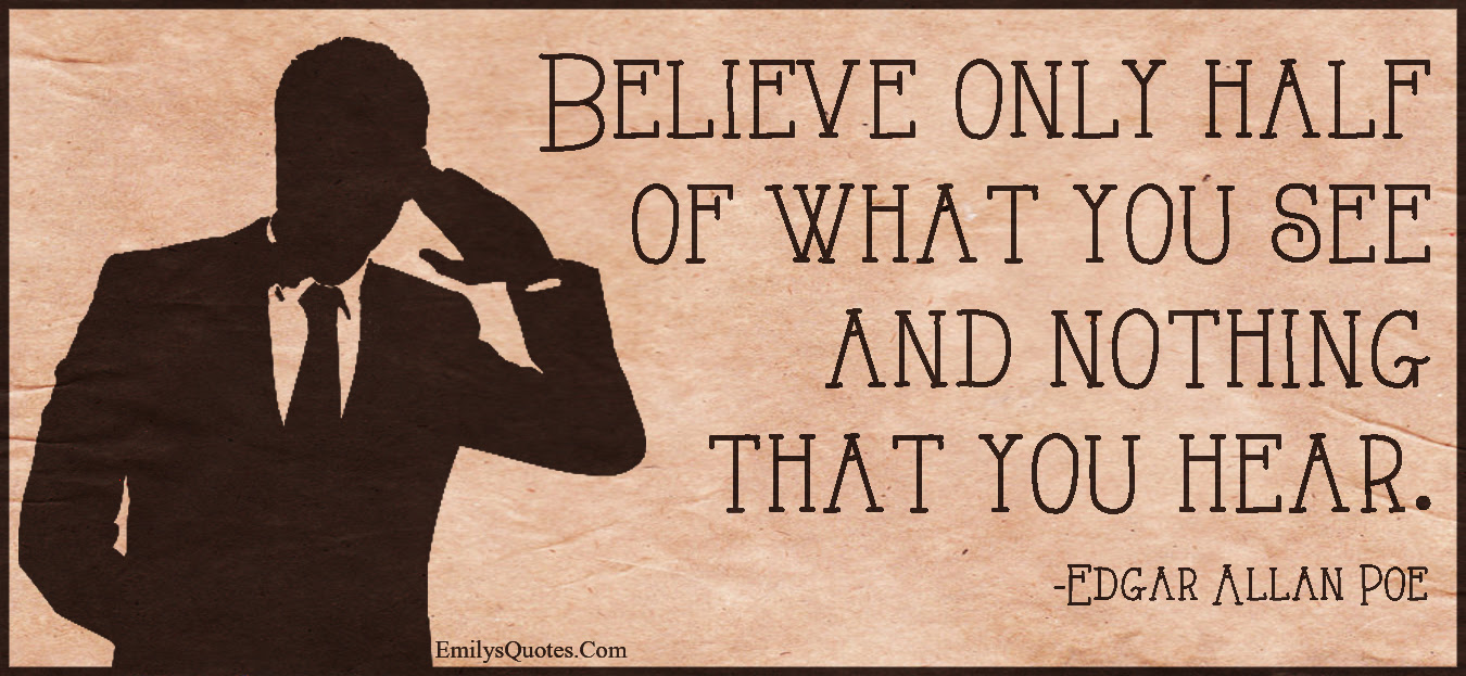 Original Believe Half Of What You See Quote
