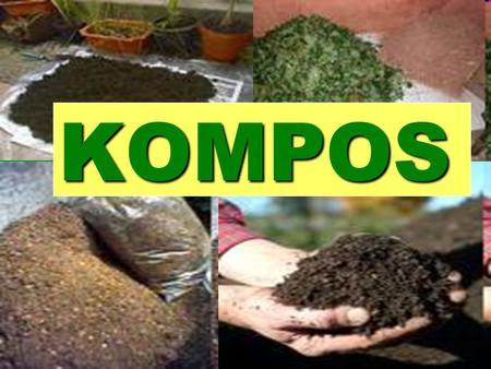 KOMPOS. Apa itu Kompos..? Pupuk organik sbg hasil dari proses biologi oleh aktivitas mikroorganisme decomposer dalam menguraikan /dekomposisi bahan organik.