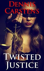 Twisted Justice by Dennis Carstens
