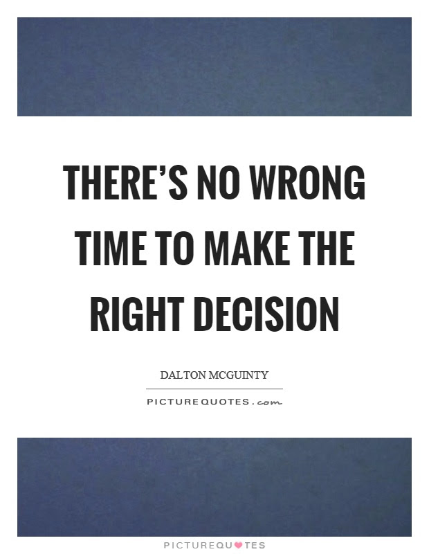 Theres No Wrong Time To Make The Right Decision Picture Quotes