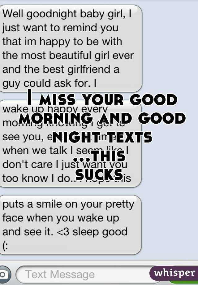 I Miss Your Good Morning And Good Night Texts This Sucks