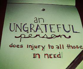 Ungrateful Quotes Quotes About Ungrateful Sayings About Ungrateful