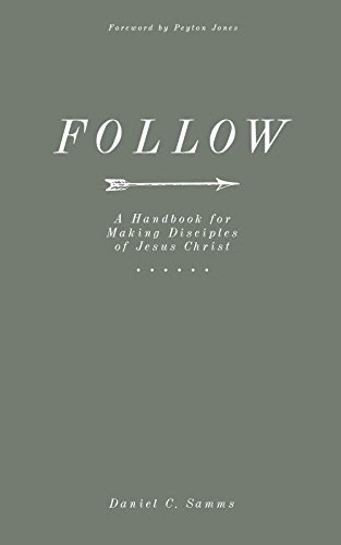 Follow: A Handbook for Making Disciples of Jesus Christ