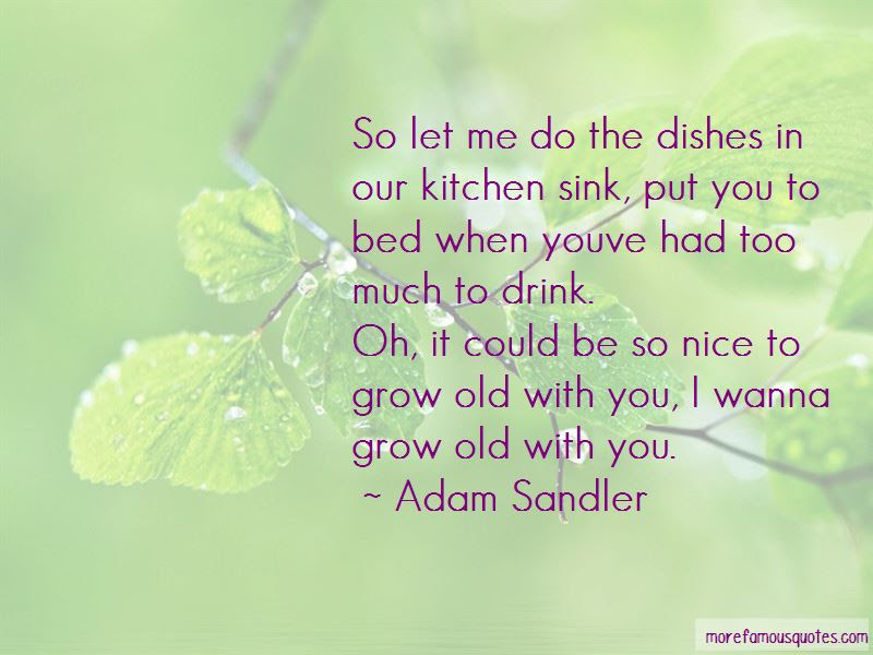 Quotes About I Wanna Grow Old With You Top 1 I Wanna Grow Old With