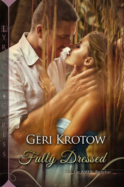 Book Cover for Contemporary Romance Fully Dressed from The Bayou Bachelors by Geri Krotow.