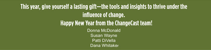 This year, give yourself a lasting gift--the tools and insights to thrive under the influence of change/ Happy New Year from the ChangeCast team!