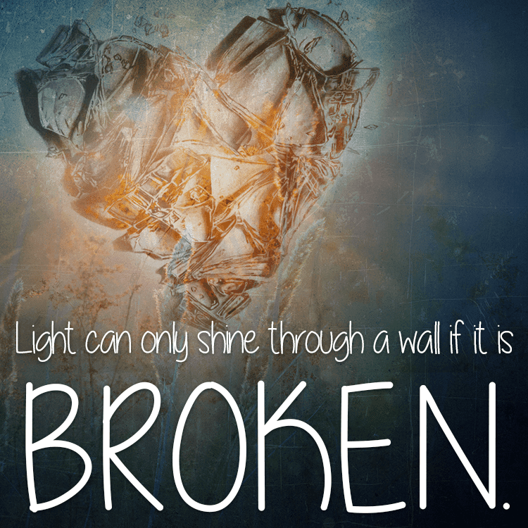 Light Can Only Shine Through A Wall If Its Broken Let The Light In