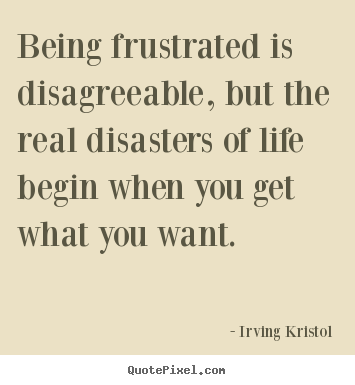 Quotes About Success Being Frustrated Is Disagreeable But The