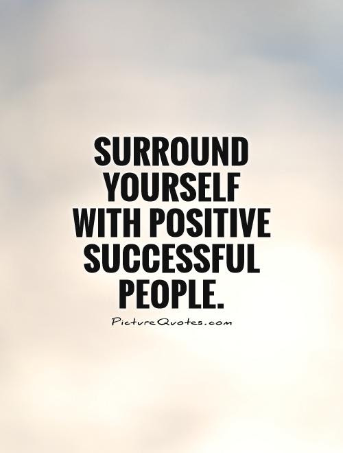 Surround Yourself With Positive Successful People Picture Quotes
