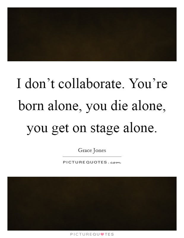 Born Alone Quotes Born Alone Sayings Born Alone Picture Quotes