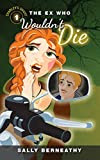 THE EX WHO WOULDN'T DIE - written by Sally Berneathy