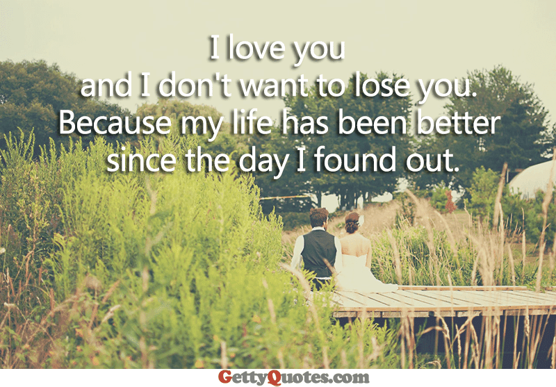 I Dont Want To Lose You All The Best Quotes At Gettyquotes