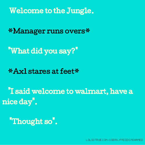 Welcome To The Jungle Quotes Funny Welcome To The Jungle Quotes