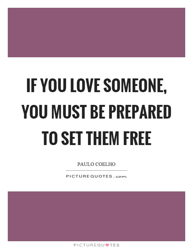 If You Love Someone You Must Be Prepared To Set Them Free Picture